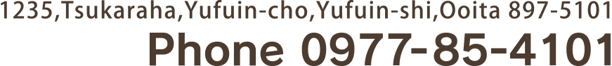 1235,Tsukaraha,Yufuin-cho,Yufuin-shi,Ooita 897-5101 Phone 0977-85-4101